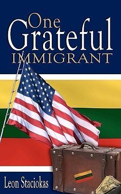 One Grateful Immigrant  by  Leon Stačiokas