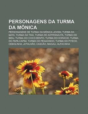 Personagens Da Turma Da M Nica: Personagens de Turma Da M Nica Jovem, Turma Da Mata, Turma Da Tina, Turma Do Astronauta, Turma Do Bidu Source Wikipedia
