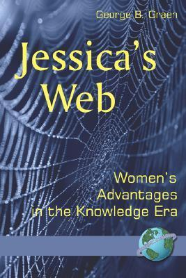 Jessicas Web: Womens Advantages in the Knowledge Era  by  George Graen
