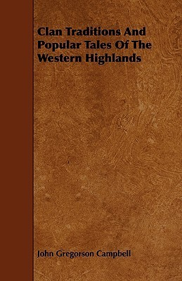 Clan Traditions and Popular Tales of the Western Highlands John Campbell