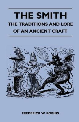 The Smith - The Traditions and Lore of an Ancient Craft Frederick W. Robins