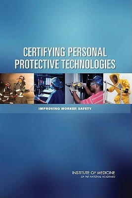 Certifying Personal Protective Technologies: Improving Worker Safety Howard J. Cohen