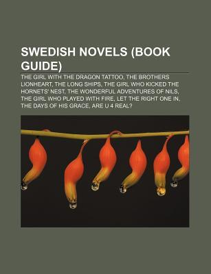 Swedish Novels: The Brothers Lionheart, the Long Ships, the Girl With the Dragon Tattoo, the Girl Who Played With Fire  by  Books LLC