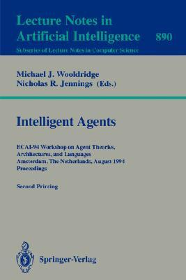 Intelligent Agents: Ecai-94 Workshop on Agent Theories, Architectures, and Languages, Amsterdam, the Netherlands, August 8 - 9, 1994. Proceedings Michael J. Wooldridge