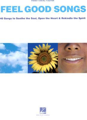 Feel Good Songs: 40 Songs to Soothe the Soul, Open the Heart & Rekindle the Spirit  by  Hal Leonard Publishing Company