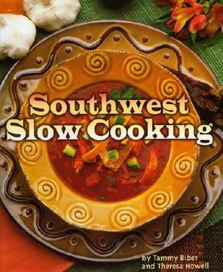Southwest Slow Cooking  by  Tammy Biber