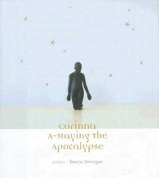 Corinna A-Maying the Apocalypse Darcie Dennigan