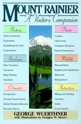 Mount Rainier: A Visitors Companion  by  George Wuerthner