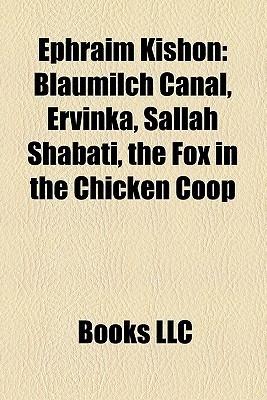 Ephraim Kishon: Blaumilch Canal, Ervinka, Salilah Shabati, The Fox in the Chicken Coop Ephraim Kishon