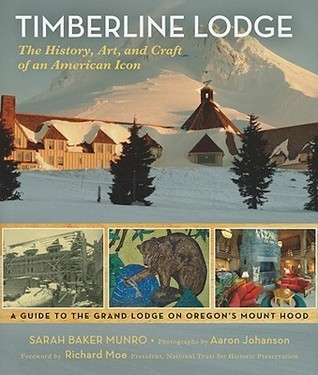 Timberline Lodge: The History, Art, and Craft of an American Icon Sarah Baker Munro