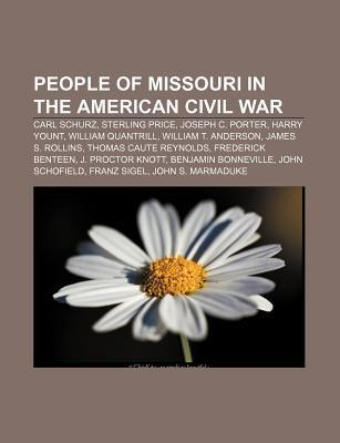People of Missouri in the American Civil War: Carl Schurz, Sterling Price, Joseph C. Porter, Harry Yount, William Quantrill  by  Source Wikipedia