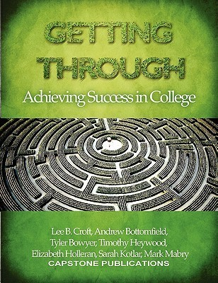 Getting Through: Achieving Success in College  by  Lee B. Croft