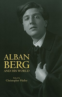 Alban Berg and His World Christopher Hailey