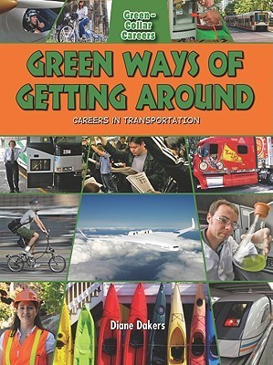 Green Ways of Getting Around: Careers in Transportation  by  Diane Dakers