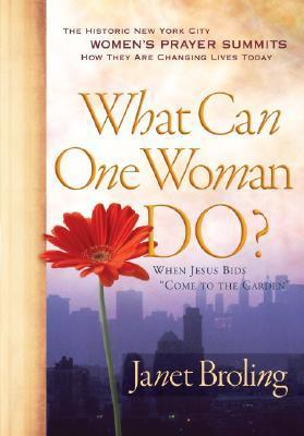 What Can One Woman Do?: The Historic New York City Womens Prayer Summits Janet Broling