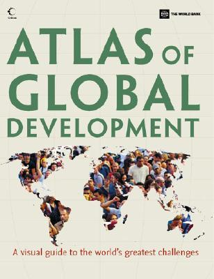 Atlas of Global Development: A Visual Guide to the Worlds Greatest Challenges  by  World Bank Group