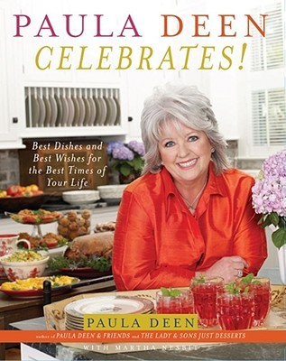 Paula Deen Celebrates!: Best Dishes and Best Wishes for the Best Times of Your Life Paula H. Deen