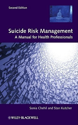 Suicide Risk Management: A Manual for Health Professionals  by  Sonia Chehil