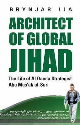 Architect Of Global Jihad: The Life Of Al Qaeda Strategist Abu Musab Al Suri Brynjar Lia