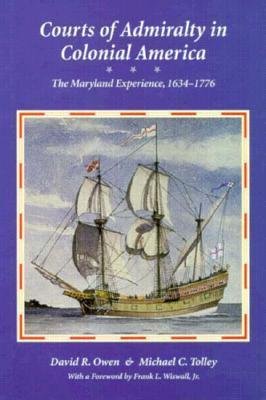 Courts of Admirality in Colonial America: The Maryland Experience, 1634–1776  by  David R. Owen