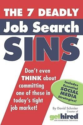 The 7 Deadly Job Search Sins David Schmier