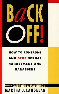 Back Off!: How To Confront And Stop Sexual Harassment And Harassers Martha J. Langelan