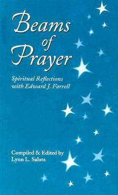 Beams of Prayer: Spiritual Reflections with Edward J. Farrell  by  Edward J. Farrell