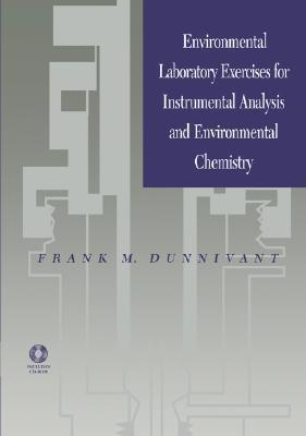 Environmental Laboratory Exercises for Instrumental Analysis and Environmental Chemistry  by  Frank M. Dunnivant