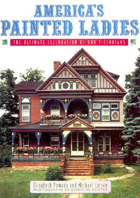 Painted Ladies Revisited: San Franciscos Resplendent Victorians Inside and Out Elizabeth Pomada