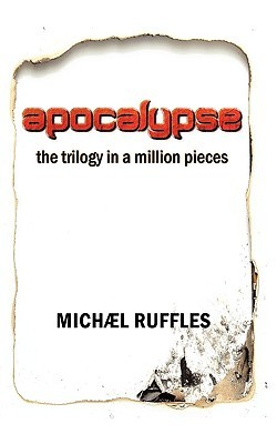 Apocalypse: The Trilogy in a Million Pieces Michael Ruffles