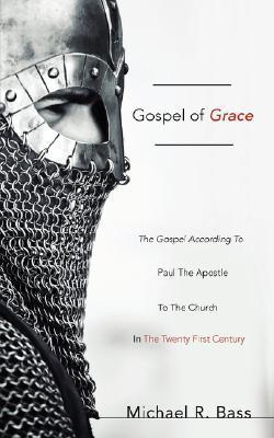 Gospel of Grace  by  Michael R. Bass