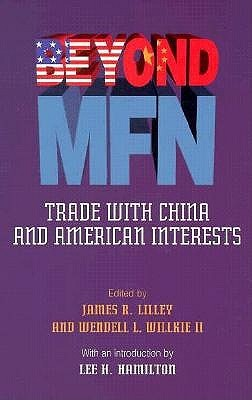 Beyond Mfn: Trade with China and American Interests James R. Lillie
