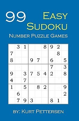 99 Easy Sudoku Number Puzzle Games: Fun for All Sudoku, Puzzle, and Game Lovers! If You Enjoy Easy Sudoku Puzzles, You Will Enjoy This Easy Sudoku Num Kurt Pettersen