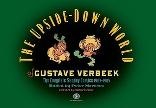 The Upside Down World of Gustave Verbeek: Complete Sunday Comics 1903-05 Gustave Verbeek