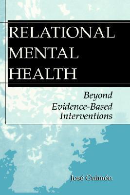 Relational Mental Health: Beyond Evidence-Based Interventions José Guimón