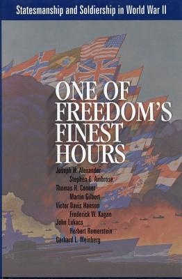 One of Freedoms Finest Hours: Statesmanship and Soldiership in World War II  by  Larry P. Arnn