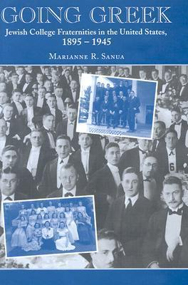 Going Greek: Jewish College Fraternities in the United States, 1895-1945  by  Marianne R. Sanua