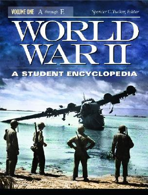 World War II [5 Volumes]: A Student Encyclopedia  by  Spencer C. Tucker