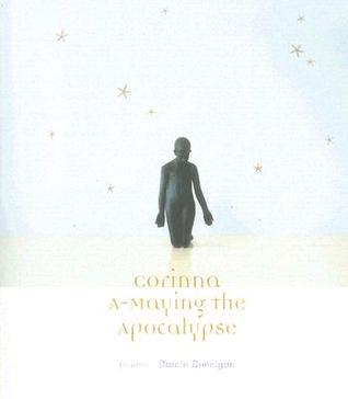 Corinna, A Maying The Apocalypse: Poems Darcie Dennigan
