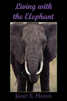 Living with the Elephant  by  Janet Haines