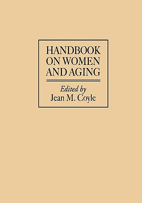 Handbook on Women and Aging  by  Jean M. Coyle