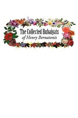 The Collected Rubaiyats of Henry Bernatonis  by  Henry Bernatonis