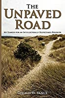 The Unpaved Road:My Search for an Intellectually Respectable Religion  by  Gerald W. Vance