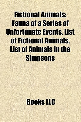 Fictional Animals: Fauna of a Series of Unfortunate Events, List of Fictional Animals, List of Animals in the Simpsons Books LLC