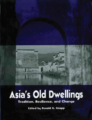 Asias Old Dwellings: Architectural Tradition and Change Ronald G. Knapp
