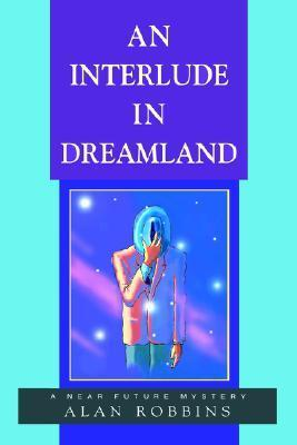 An Interlude in Dreamland: A Near Future Mystery  by  Alan Robbins
