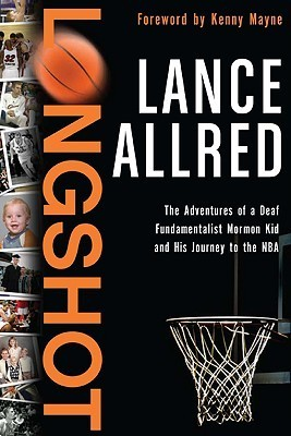 Longshot: The Adventures of a Deaf Fundamentalist Mormon Kid and His Journey to the NBA Lance Allred
