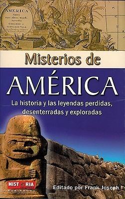 Misterios De America: La Historia Y Las Leyendas Perdidas, Desenterradas Y Exploradas  by  Frank Joseph