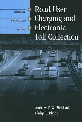 Road User Charging and Electronic Toll Collection  by  Andrew T. W. Pickford
