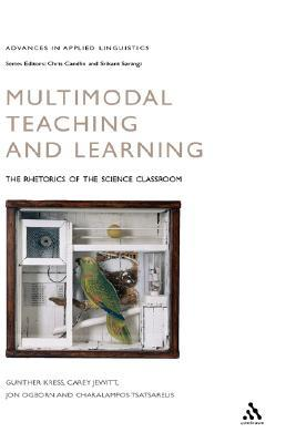 Multimodal Teaching and Learning: The Rhetorics of the Science Classroom Gunther Kress